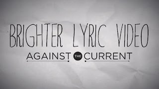 Against The Current: Brighter (Official Lyric Video)