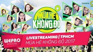 TRỰC TIẾP: Mùa Hè Không Độ 2017| Live Stream Gala Show Hồ Chí Minh (18/06/2017)