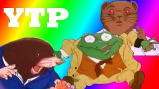 YTP: Toad Has Wind In His Willows