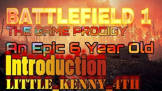 An epic 6 year old The Game Prodigy plays bf1  Introduction video to his channel