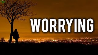 Stop Worrying About Things!