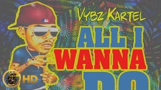 Vybz Kartel - All I Wanna Do (Sorry Remix) May 2016
