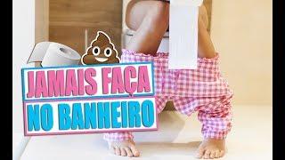 COISAS QUE VOCÊ JAMAIS DEVE FAZER NO BANHEIRO