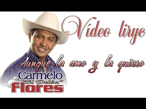 Aunque La Amo Y La Quiero Carmelo Flores Vídeo Liryc