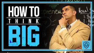 How to Think Big as an Entrepreneur