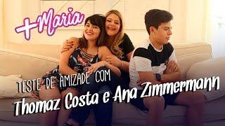 Teste de amizade com Thomaz Costa e Ana Zimmermann