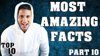 Top 10 Most Amazing Facts - Part 10
