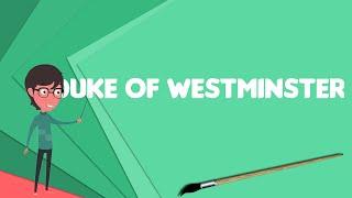 What is Duke of Westminster?, Explain Duke of Westminster, Define Duke of Westminster
