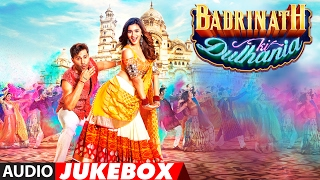 Badrinath Ki Dulhania Full Songs (Audio Jukebox) | Varun Dhawan, Alia Bhatt | T-Series