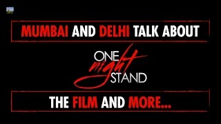 Mumbai and Delhi talk about One Night Stand the film and more