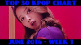 TOP 30 KPOP CHART - JUNE 2016 WEEK 1 (7 NEW SONGS)