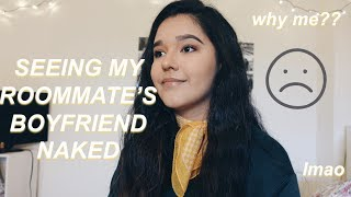 ROOMMATE STORYTIME: SEEING HER BF NAKED ;-(