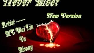 Never Meet (New Version) MC Wai Lin Vs Moony