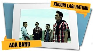 ADA Band - Kucuri Lagi Hatimu (Official Video)