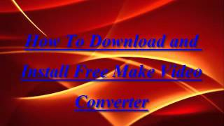 How to download and install Free Make Video Converter