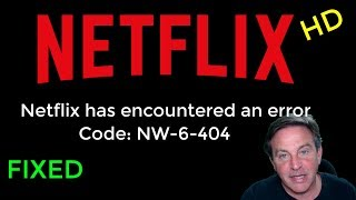 Netflix HD Error NW-6-404, here
