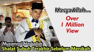 SHALAT SUBUH MUZAMMIL SBLM NIKAH MENGHARUKAN 07072017