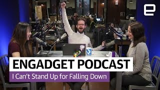The Engadget Podcast Ep 20: I Can't Stand Up For Falling Down