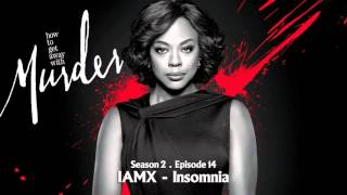 How To Get Away With Murder | IAMX - Insomnia
