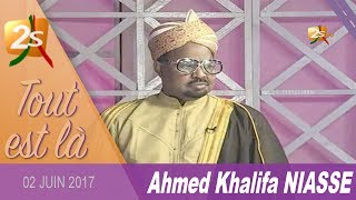 TOUT EST LÀ AVEC TOUNKARA ET AHMED KHALIFA NIASSE - 02 JUIN 2017