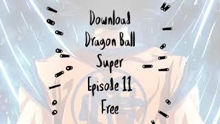 Download Dragon Ball Super Episode 11 Free