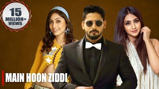 Main Hoon Ziddi (Ziddi) 2019 New Released Full Hindi Dubbed Movie | Prajwal Devaraj, Aindrita Ray