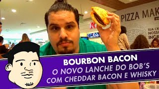 PROVANDO BOURBON BACON - O NOVO LANCHE DO BOB'S