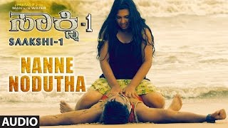 Nanne Nodutha Full Song Audio || Saakshi -1 || Nakul,Sheela, V Praveen || Kannada Songs 2017