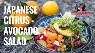 Japanese Citrus & Avocado Salad | Everyday Gourmet S7 E45