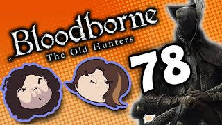Bloodborne The Old Hunters: Hard Times - PART 78 - Game Grumps
