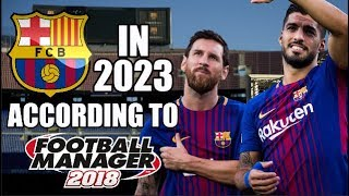 Barcelona In 2023 According To Football Manager 2018