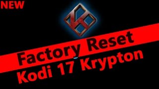 How To Factory Reset Kodi 17 Krypton - Easy Guide