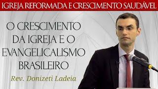 O Crescimento da Igreja e o Evangelicalismo Brasileiro - Rev. Donizeti Ladeia