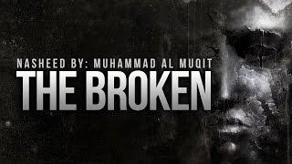 The Broken By Muhammad Al Muqit - New Nasheed