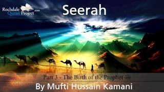 Seerah, Part 3: The Birth of the Prophet ﷺ - Mufti Hussain Kamani