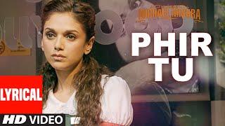 PHIR TU  Lyrical Video Song   The Legend of Michael Mishra   Arshad Warsi, Aditi Rao Hydari