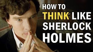 How to Think Like Sherlock Holmes