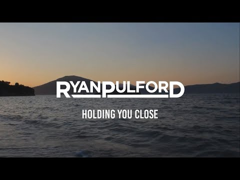 Ryan Pulford Holding You Close Lyrics