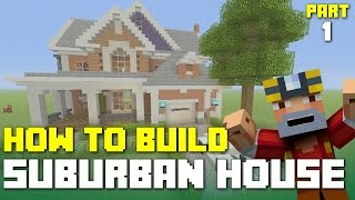 Minecraft Xbox 360/One: How to Build - Suburban House! (Part 1/3)