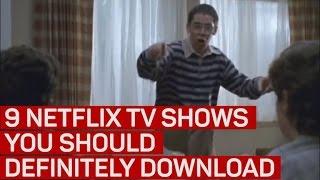 9 Netflix TV shows you should definitely download