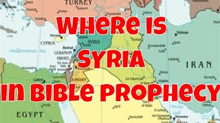 Where is SYRIA in Bible Prophecy? EXPLAINED!!