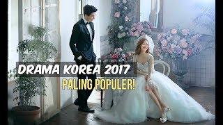 6 Drama Korea Terpopuler 2017   Wajib Nonton