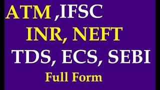 ATM, IFSC, INR, NEFT, RTGS, TDS, ECS, SEBI Full Form