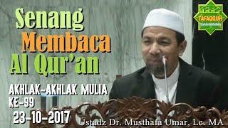 Suka Membaca Al-Qur'an (Akhlak Ke-99, 22.10.2017) - Ustadz Dr. Musthafa Umar, Lc. MA