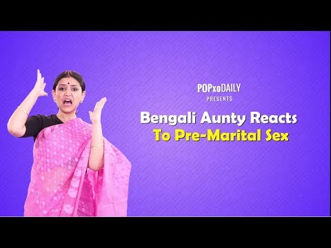Xxx Mp4 Bengali Aunty Reacts To Pre Marital Sex POPxo 3gp Sex