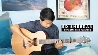 Ed Sheeran - Supermarket Flowers - Fingerstyle Guitar Cover