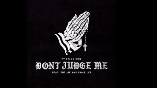 Ty Dolla $ign - Don't Judge Me (feat. Future & Swae Lee)
