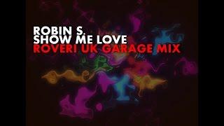 Robin S. -  Show me Love (Roveri UK Garage Mix)