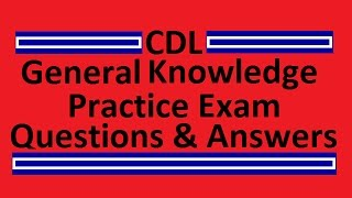 CDL General Knowledge Practice Exam Questions & Answers 35+
