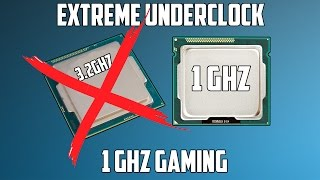 1 GHz Gaming | The Extreme CPU Underclock